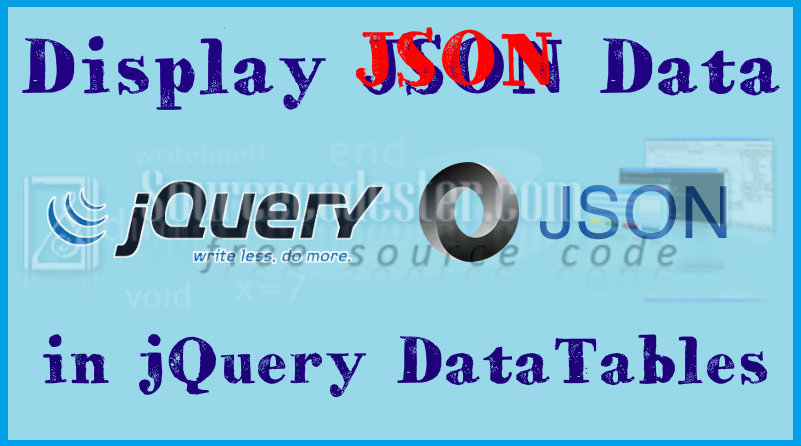 How to Read JSON Data in jQuery DataTables | Free Source Code